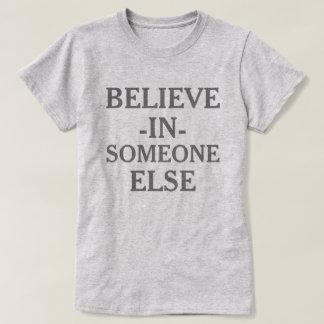 Believe In Someone Else Tshirt