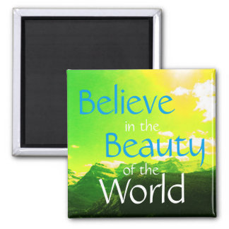 Believe in the Beauty of the World Mountains Photo Magnet