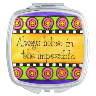 Believe In the Impossible Compact Mirrors