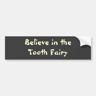 Believe in theTooth Fairy Bumper sticker Car Bumper Sticker