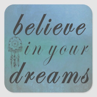 Believe In Your Dreams Square Sticker