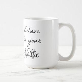 Believe in your nailfies coffee mug