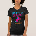 Believe in yourself (and UNICORNS) T Shirts