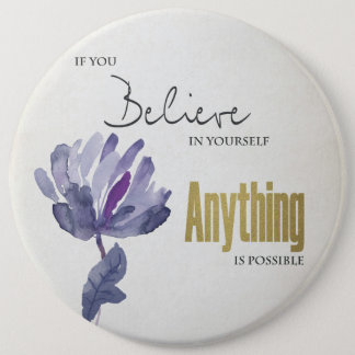 BELIEVE IN YOURSELF, ANYTHING POSSIBLE BLUE FLORAL 6 CM ROUND BADGE