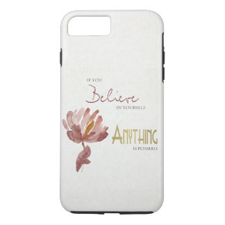 BELIEVE IN YOURSELF, ANYTHING POSSIBLE RUST FLORAL iPhone 7 PLUS CASE