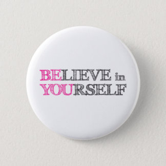 BElieve in YOUrself - BE YOU 6 Cm Round Badge