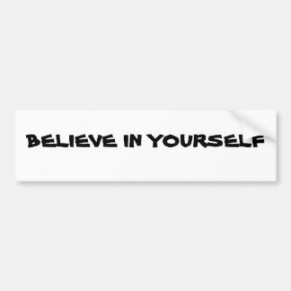 BELIEVE IN YOURSELF BUMPER STICKERS