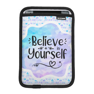 Believe in Yourself iPad Mini Sleeve