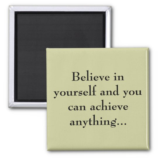 Believe in yourself... magnet