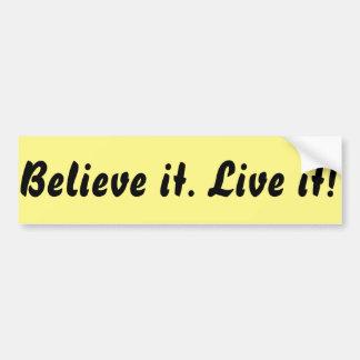 Believe it. Live it! Bumper Sticker