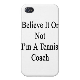 Believe It Or Not I'm A Tennis Coach iPhone 4 Cover