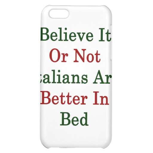 Believe It Or Not Italians Are Better In Bed Case For iPhone 5C