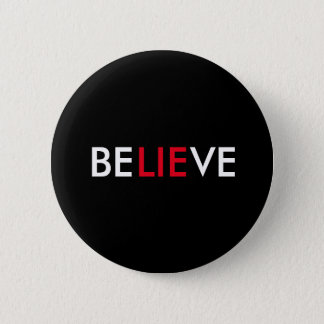 Believe (lie) 6 cm round badge
