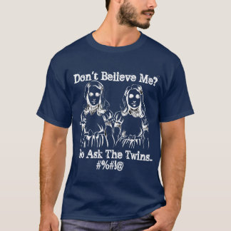 Believe Me? T-Shirt