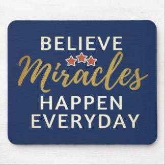 Believe, Miracles Happen Everyday Mousepad