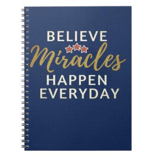 Believe, Miracles Happen Everyday Notebook