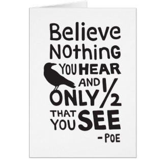 """Believe Nothing You Hear..."" Quote by Poe Card"