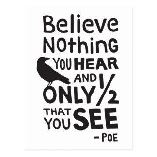 """""""Believe Nothing You Hear..."""" Quote by Poe Postcard"""