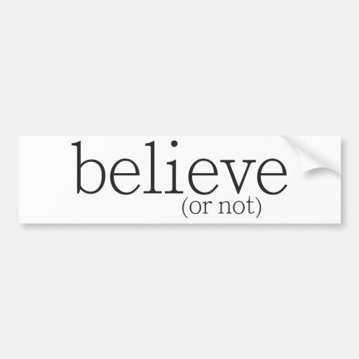 believe (or not) bumper sticker