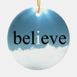 Believe Quote Ceramic Ornament
