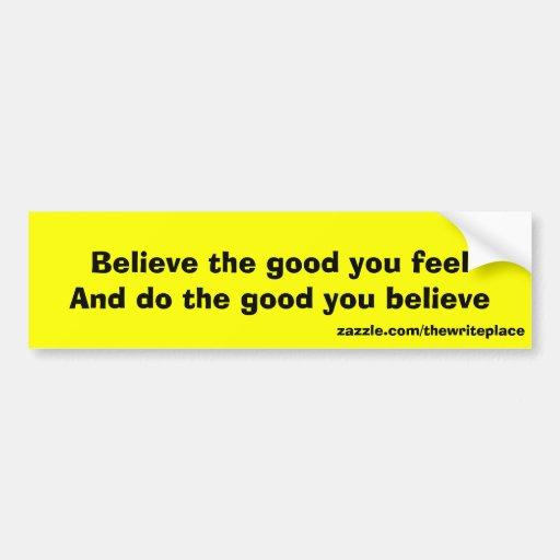 Believe the good bumper stickers