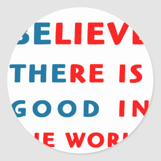 believe there is good in the world classic round sticker