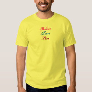 Believe, Trust, Love-Saying-T-Shirt T-shirt