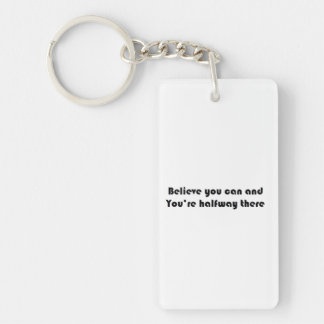 Believe you can and you're halfway there Double-Sided rectangular acrylic key ring