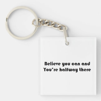 Believe you can and you're halfway there Double-Sided square acrylic key ring