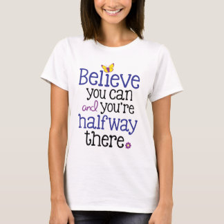 Believe you can and you're halfway there Tee