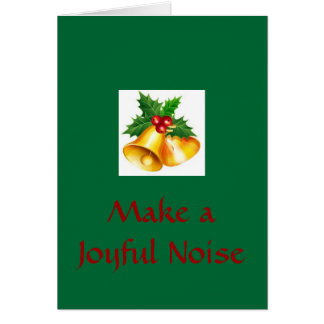 Bells are Ringing, Make a Joyful Noise Greeting Card