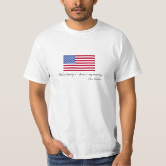 Ben Franklin Liberty Quote 'My Country' USA Shirt
