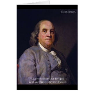 """Ben Franklin """"Love Thy Neibhbor But.."""" Quote Gifts Greeting Card"""