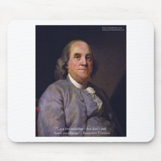 """Ben Franklin """"Love Thy Neibhbor But.."""" Quote Gifts Mouse Pad"""