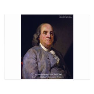 "Ben Franklin ""Love Thy Neibhbor But.."" Quote Gifts Postcard"