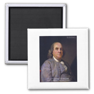 """Ben Franklin """"Love Thy Neibhbor But.."""" Quote Gifts Square Magnet"""