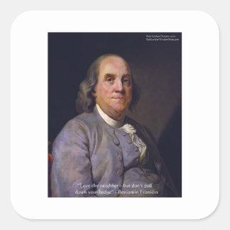 "Ben Franklin ""Love Thy Neibhbor But.."" Quote Gifts Square Sticker"