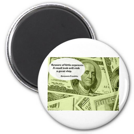 Ben Franklin Quote Beware of little expenses. A sm Refrigerator Magnets