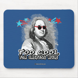 Ben Franklin - Too Cool for British Rule Mouse Pad