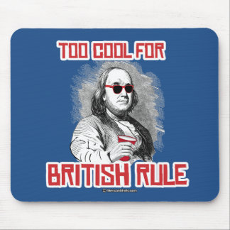 Ben Franklin Too Cool for British Rule Mouse Pad