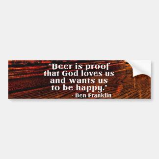 Ben Franklin's Famous Beer Quote Car Bumper Sticker