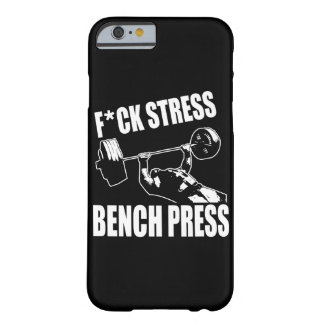 BENCH PRESS, F*CK STRESS - Workout Motivational Barely There iPhone 6 Case