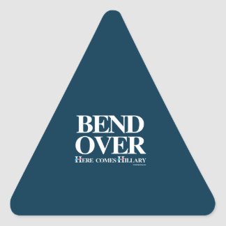 Bend over here comes Hillary - Anti Hillary Triangle Stickers