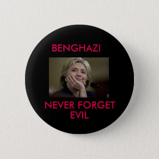 BENGHAZI NEVER FORGET EVIL 6 CM ROUND BADGE