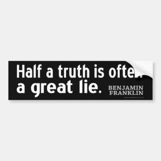 Benjamin Franklin Quote: Half a truth is often... Bumper Sticker