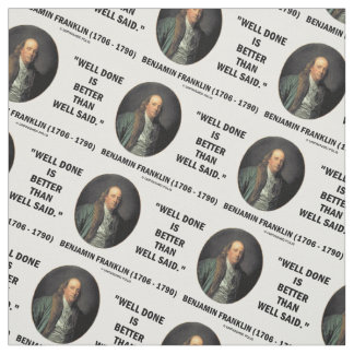 Benjamin Franklin Well Done Better Than Well Said Fabric