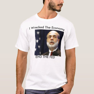 "Bernanke ""I wrescked the economy"" T-Shirt"