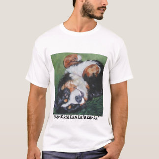 BERNER!BERNER!BERNER! Bernese Mountain Dog T-Shirt