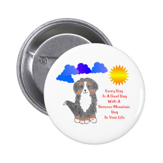 Bernese Mountain Dog Every Day Is A Good Day 6 Cm Round Badge