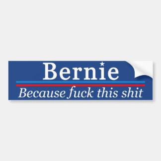 Bernie Because Fuck This Shit Bumper Sticker